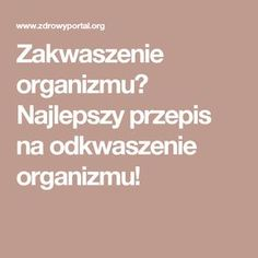 Zakwaszenie organizmu? Najlepszy przepis na odkwaszenie organizmu! Cancer Cure, Slow Food, Detox Drinks, Health Care, The Cure, Remedies, Food And Drink, Health Fitness, Healthy