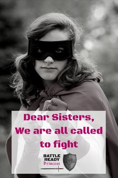 Dear Sisters, We are all called to fight Dear Sister, Social Status, Tomboys, Girly Girls, Godly Woman, Heavenly Father, Business Women, Raising, Empty