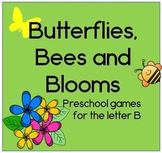 Butterflies, Bees and Blooms Preschool games for the letter B This set includes a two page game board, colorful bee markers, and a versatile set of butterfly cards with upper and lower case B on them.  Sort letters, match butterfly colors, play as a snap or concentration style game.