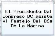 http://tecnoautos.com/wp-content/uploads/imagenes/tendencias/thumbs/el-presidente-del-congreso-bc-asiste-al-festejo-del-dia-de-la-marina.jpg asiste. El presidente del Congreso BC asiste al festejo del Día de la Marina, Enlaces, Imágenes, Videos y Tweets - http://tecnoautos.com/actualidad/asiste-el-presidente-del-congreso-bc-asiste-al-festejo-del-dia-de-la-marina/