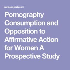 Pornography Consumption and Opposition to Affirmative Action for Women A Prospective Study