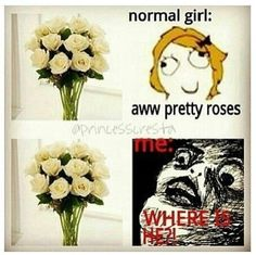 Only the hunger games fandom will get this!! Sees white roses  Normal girl: pretty  Me:where is he? Haha