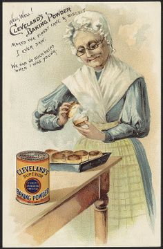 Well, well! Cleveland's baking powder makes the finest cake & biscuit I ever saw. We had no such helps when I was young. 1870-1900