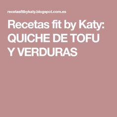 Recetas fit by Katy: QUICHE DE TOFU Y VERDURAS