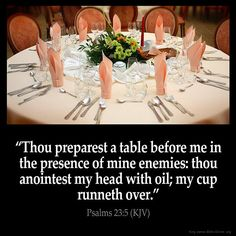 """""""Thou preparest a table before me in the presence of mine enemies: thou anointest my head with oil; my cup runneth over"""" (Psalm 23:5). #KWMinistries"""