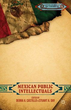 Mexican public intellectuals / edited by Debra A. Castillo and Stuart A. Day.