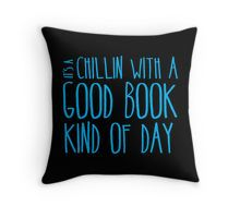 It's a chillin with a good book kind of day Throw Pillow