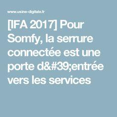 [IFA 2017] Pour Somfy, la serrure connectée est une porte d'entrée vers les services Internet, House Keys, Metal Houses, Puertas