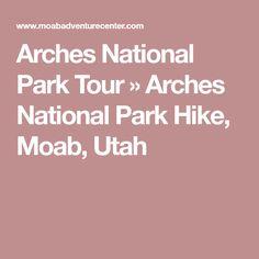 Arches National Park Tour » Arches National Park Hike, Moab, Utah