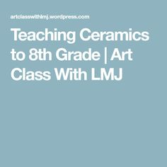 Teaching Ceramics to 8th Grade | Art Class With LMJ