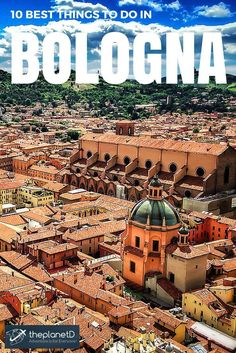 10 Things to do in Bologna, Italy that you shouldn't miss on your next trip to Europe