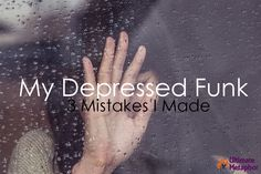 "My ""Depressed Funk"": 3 Mistakes I Made 