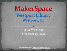 Makerspaces : A New Wave of Library Service : The Westport (CT) Public Library / @westportlibrary | #socialmaker