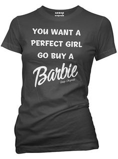 """You want a perfect girl go buy a Barbie. Women's """"Buy a Barbie"""" Tee by Aesop Originals (Black) Sarcastic Shirts, Funny Shirt Sayings, T Shirts With Sayings, Funny Tees, Cute Shirts, Shirts For Girls, Girl Shirts, T Shirt Quotes, Funny Shirts Women"""