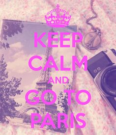 KEEP CALM AND GO TO PARIS