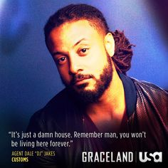"""Jakes: """"Everyone sees Graceland differently. Briggs, it's his castle. Charlie, it's her family.""""  Mike: """"What about you?"""""""