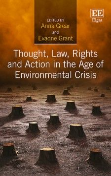 Thought, Law, Rights and Action in the Age of Environmental Crisis - edited by Anna Grear and Evadne Grant - September 2015
