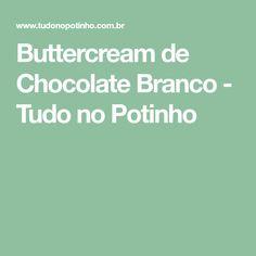 Buttercream de Chocolate Branco - Tudo no Potinho