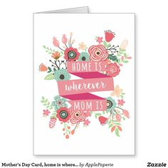 Mother's Day Card, home is wherever my mom is Card
