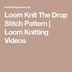Loom Knit The Drop Stitch Pattern | Loom Knitting Videos