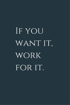 #morningthoughts #quote #Motivation  if you want it , work for it.