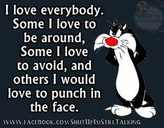 I love everybody