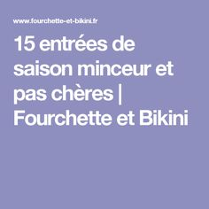 15 entrées de saison minceur et pas chères   Fourchette et Bikini