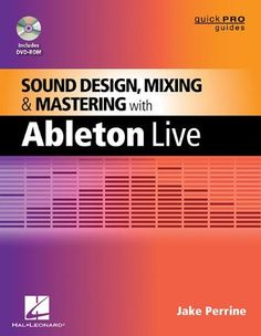 Sound Design, Mixing, and Mastering with Ableton Live (Music Pro Guides) (Quick Pro Guides) by Jake Perrine, http://www.amazon.com/dp/1458400379/ref=cm_sw_r_pi_dp_Na7Mqb1D0N8M3