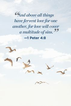 """""""And above all things have fervent love for one another, for love will cover a multitude of sins."""""""