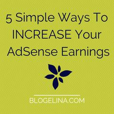 5 Simple Ways To Increase Your AdSense Earnings | Blogelina