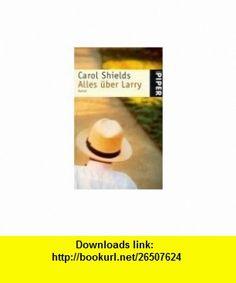 Alles �ber Larry. (9783492231992) Carol Shields , ISBN-10: 3492231993  , ISBN-13: 978-3492231992 ,  , tutorials , pdf , ebook , torrent , downloads , rapidshare , filesonic , hotfile , megaupload , fileserve