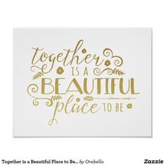 "Together is a Beautiful Place to Be | Gold Print Modern Typography reads ""Together is a BEAUTIFUL place to be"" in faux gold foil on a white background. Modern, stylish, elegant - perfect for you home decor!"