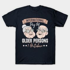 Celebrate International Day of Older Persons on 1 October - Older People - T-Shirt | TeePublic Old Person, International Day, Dads, October, Celebrities, People, Mens Tops, T Shirt, Fashion