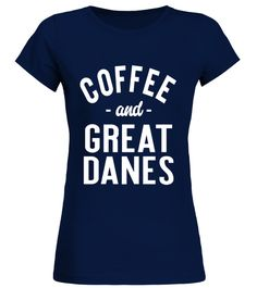 """# Coffee And Great Danes - Funny Pet Dog Saying T-shirt .  Special Offer, not available in shops      Comes in a variety of styles and colours      Buy yours now before it is too late!      Secured payment via Visa / Mastercard / Amex / PayPal      How to place an order            Choose the model from the drop-down menu      Click on """"Buy it now""""      Choose the size and the quantity      Add your delivery address and bank details      And that's it!      Tags: Coffee And Great Danes…"""