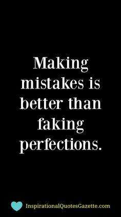 Making mistakes is better than faking perfections - Inspirational Quotes Gazette Best Inspirational Quotes, Motivational Words, Inspiring Quotes About Life, Great Quotes, Words Quotes, Quotes To Live By, Me Quotes, Doll Quotes, Quotable Quotes