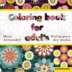 Amazon.com: Coloring Book for Adults: Wallpapers dry media (Volume 1) (9781523797486): Mira Alexander: Books  +++  Coloring Book on Amazon.com