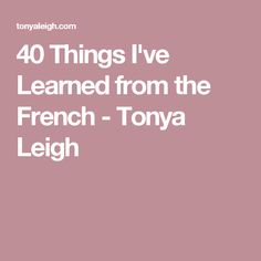 40 Things I've Learned from the French - Tonya Leigh