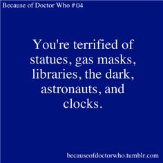 My dog is afraid of statutes. I thought it was funny until I watched Doctor Who. Now I know why and it's not so funny anymore. Don't blink!