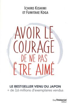 Avoir le courage de ne pas être aimé by Ichiro Kishimi; Fumitake Koga and Publisher Guy Trédaniel. Save up to by choosing the eTextbook option for ISBN: The print version of this textbook is ISBN: Free Reading, Reading Lists, Book Lists, Ebooks Pdf, Books To Read, My Books, Work Productivity, Positive Attitude, Education Quotes