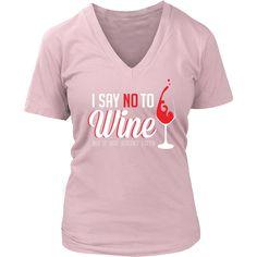I Say No To Wine Shirt – Hello Moa