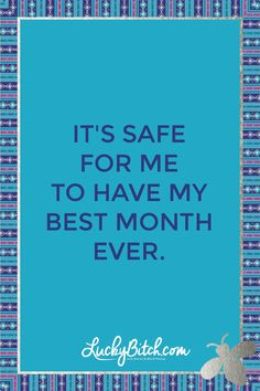 It's safe for me to have my best month ever. Read it to yourself and see what comes up for you. You can also pick a card message for you over at www.LuckyBitch.com/card