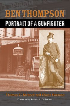 """Read """"Ben Thompson Portrait of a Gunfighter"""" by Thomas C. Bicknell available from Rakuten Kobo. Ben Thompson was a remarkable man, and few Texans can claim to have crowded more excitement, danger, drama, and tragedy . Any Book, This Book, Doc Holliday, Books To Buy, Book Nooks, Free Books, Biography, Books Online, Audiobooks"""