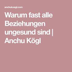 Warum fast alle Beziehungen ungesund sind | Anchu Kögl
