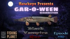 Fishing Planet - Ep. #80:  GAR-O-WEEN Resurrection Event - Black Vampire...