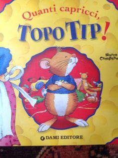 http://www.mammavvocato.blogspot.it/2014/06/quanti-capricci.html Una raccolta di cinque storie di Topo Tip, pag. 140, consigliato!