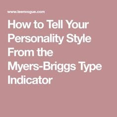 How to Tell Your Personality Style From the Myers-Briggs Type Indicator