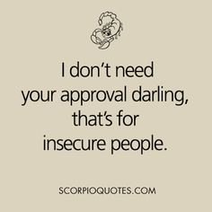 I don't need your approval darling #scorpio #quotes
