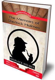 The Memoirs of Sherlock Holmes is a collection of Sherlock Holmes stories, originally published in 1894, by Arthur Conan Doyle