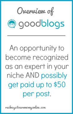 Writing opportunity at GoodBlogs - Become recognized as an expert in your niche and possibly get paid up to $50 per post.