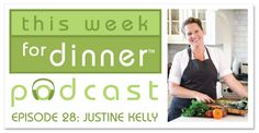 This Week for Dinner Podcast Episode #28 features and interview with Chef Justine Kelly
